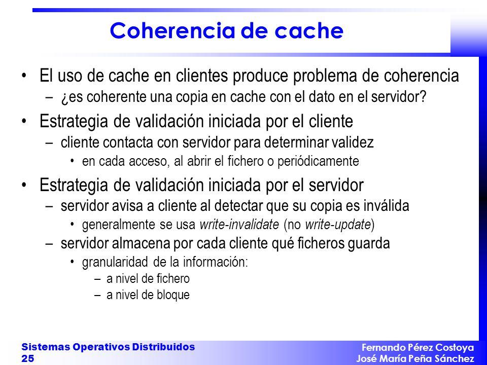 Fernando Pérez Costoya José María Peña Sánchez Sistemas Operativos Distribuidos 25 Coherencia de cache El uso de cache en clientes produce problema de