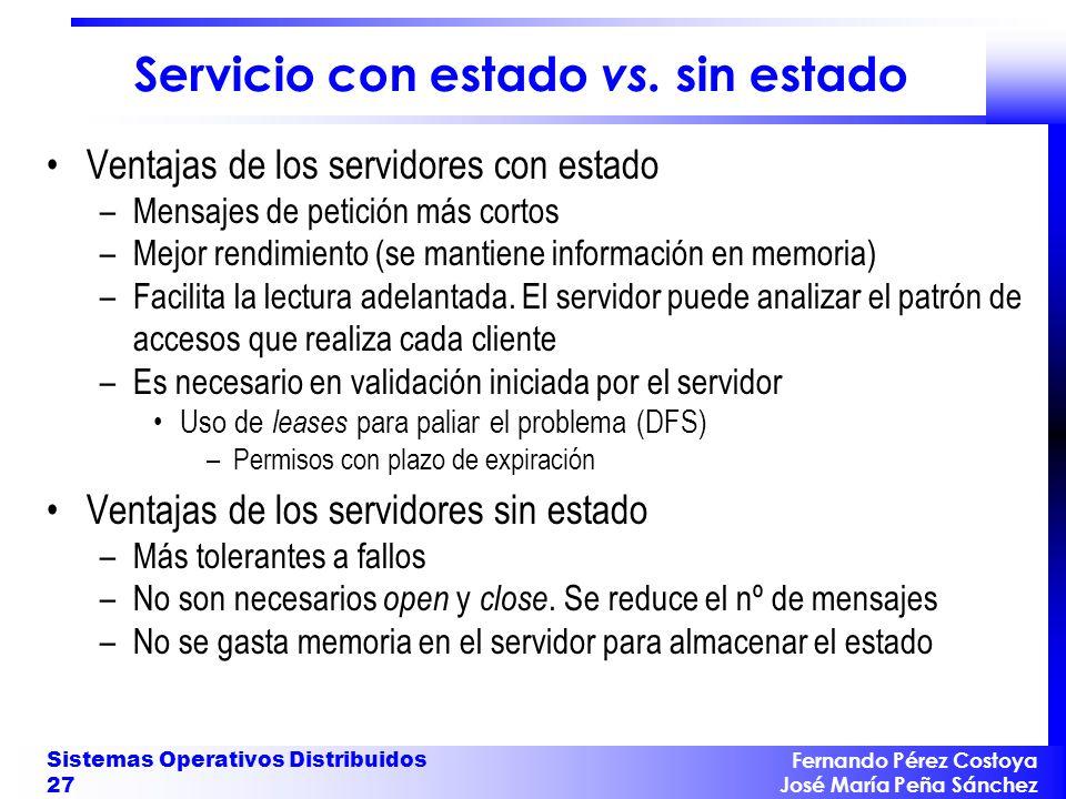 Fernando Pérez Costoya José María Peña Sánchez Sistemas Operativos Distribuidos 27 Servicio con estado vs. sin estado Ventajas de los servidores con e