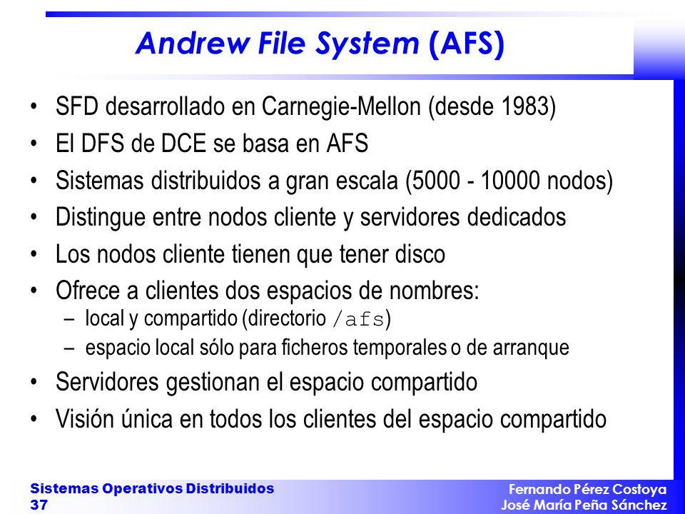 Fernando Pérez Costoya José María Peña Sánchez Sistemas Operativos Distribuidos 37 Andrew File System (AFS) SFD desarrollado en Carnegie-Mellon (desde