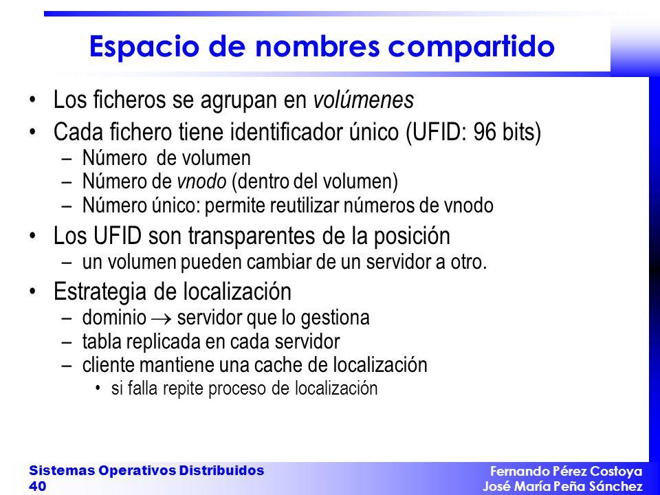 Fernando Pérez Costoya José María Peña Sánchez Sistemas Operativos Distribuidos 40 Espacio de nombres compartido Los ficheros se agrupan en volúmenes