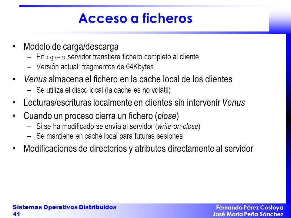 Fernando Pérez Costoya José María Peña Sánchez Sistemas Operativos Distribuidos 41 Acceso a ficheros Modelo de carga/descarga –En open servidor transf