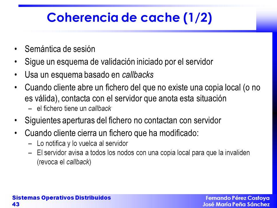 Fernando Pérez Costoya José María Peña Sánchez Sistemas Operativos Distribuidos 43 Coherencia de cache (1/2) Semántica de sesión Sigue un esquema de v