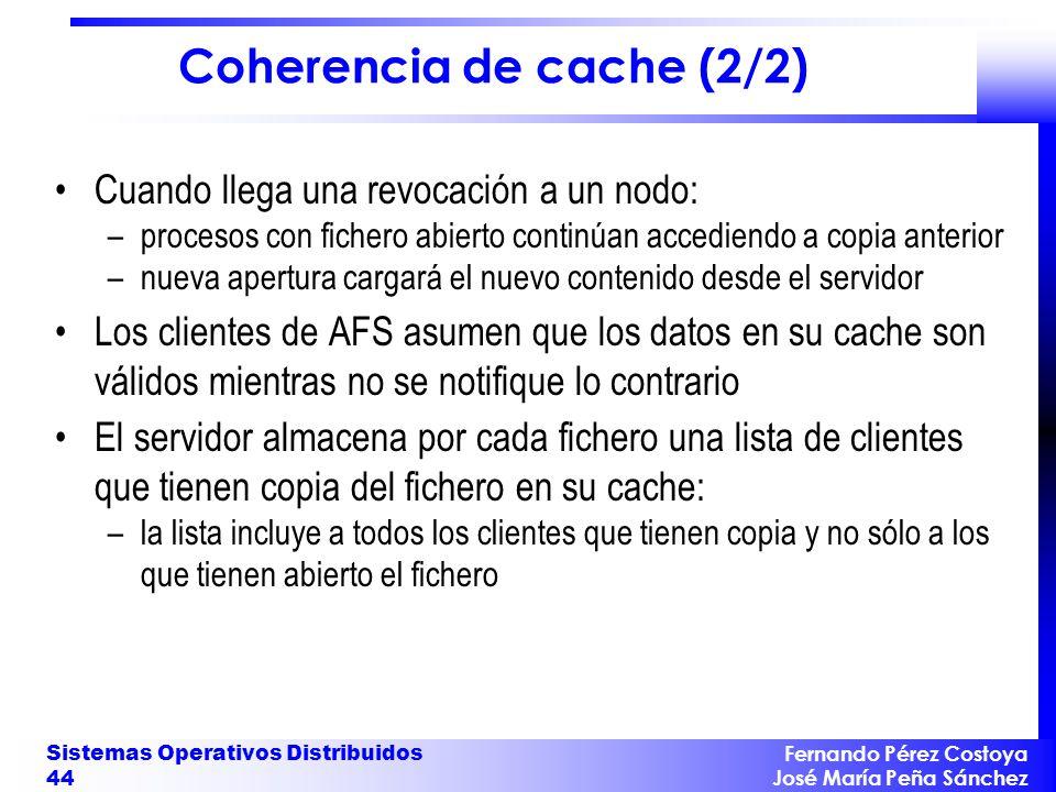 Fernando Pérez Costoya José María Peña Sánchez Sistemas Operativos Distribuidos 44 Coherencia de cache (2/2) Cuando llega una revocación a un nodo: –p