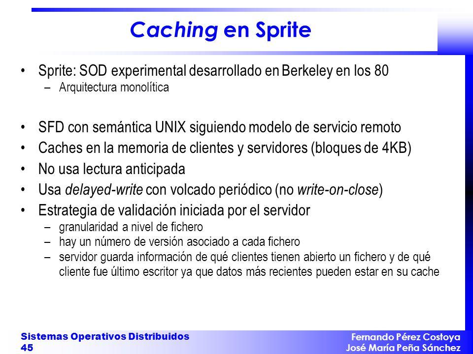 Fernando Pérez Costoya José María Peña Sánchez Sistemas Operativos Distribuidos 45 Caching en Sprite Sprite: SOD experimental desarrollado en Berkeley