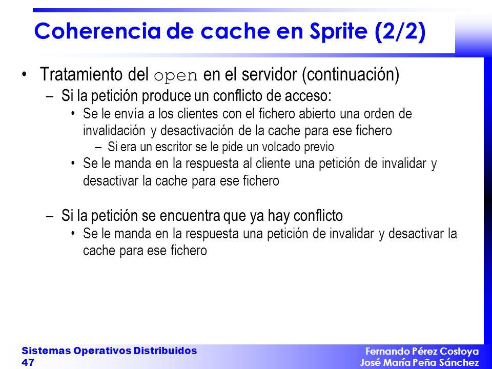 Fernando Pérez Costoya José María Peña Sánchez Sistemas Operativos Distribuidos 47 Coherencia de cache en Sprite (2/2) Tratamiento del open en el serv