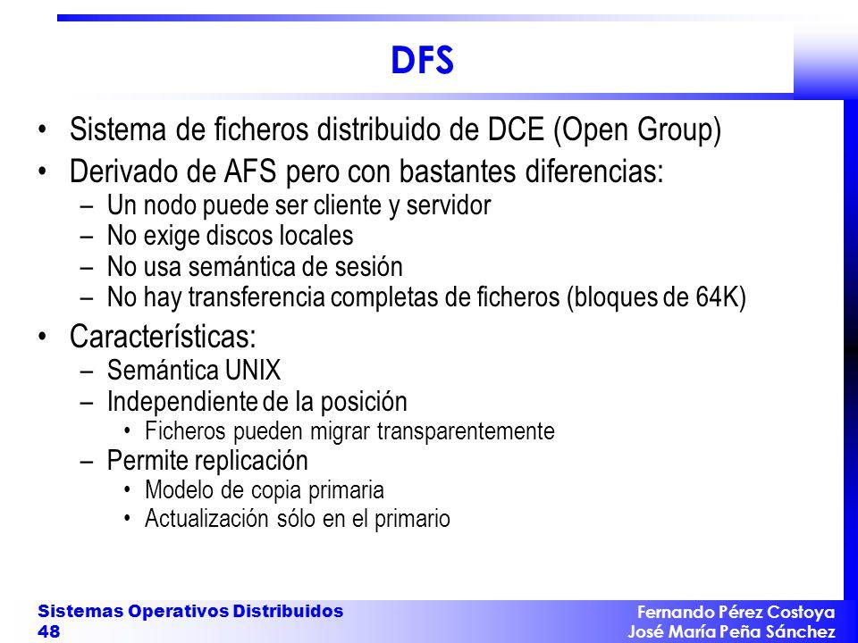 Fernando Pérez Costoya José María Peña Sánchez Sistemas Operativos Distribuidos 48 DFS Sistema de ficheros distribuido de DCE (Open Group) Derivado de