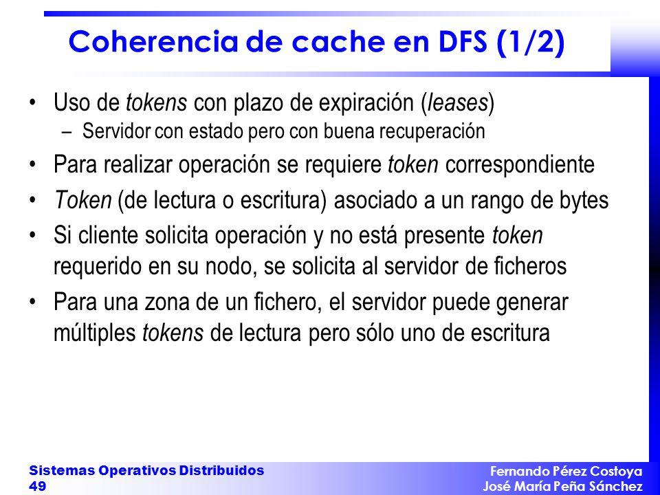Fernando Pérez Costoya José María Peña Sánchez Sistemas Operativos Distribuidos 49 Coherencia de cache en DFS (1/2) Uso de tokens con plazo de expirac