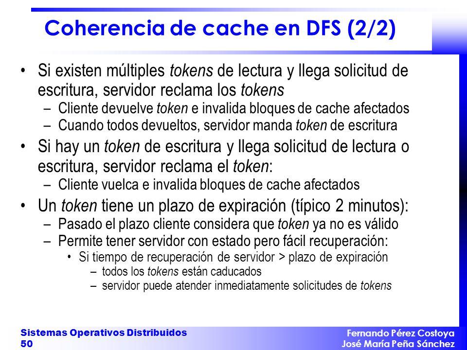 Fernando Pérez Costoya José María Peña Sánchez Sistemas Operativos Distribuidos 50 Coherencia de cache en DFS (2/2) Si existen múltiples tokens de lec