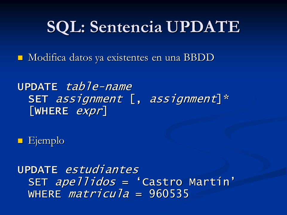 SQL: Sentencia UPDATE Modifica datos ya existentes en una BBDD Modifica datos ya existentes en una BBDD UPDATE table-name SET assignment [, assignment