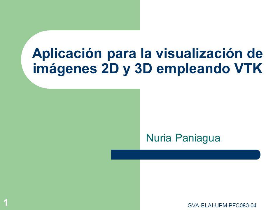 GVA-ELAI-UPM-PFC083-04 1 Aplicación para la visualización de imágenes 2D y 3D empleando VTK Nuria Paniagua