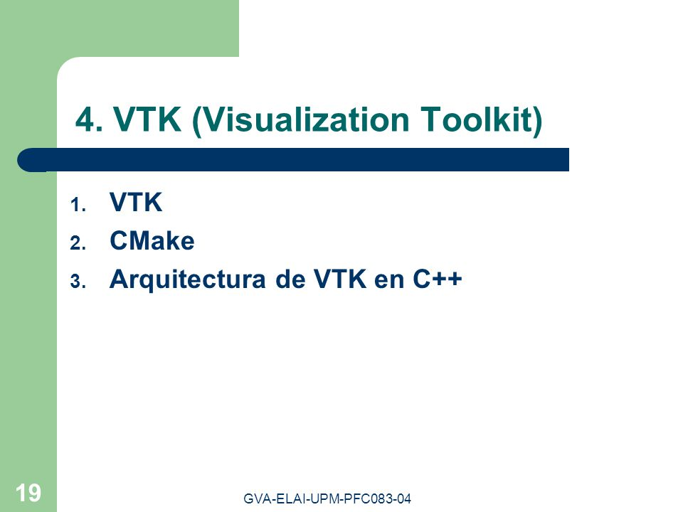 GVA-ELAI-UPM-PFC083-04 19 4.VTK (Visualization Toolkit) 1.