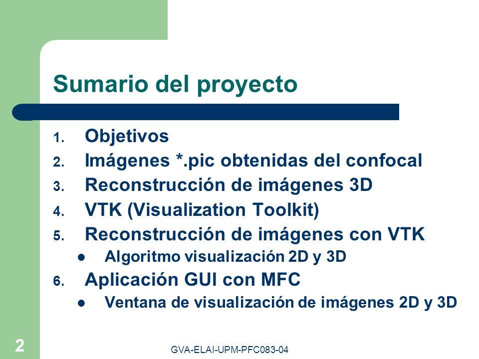 GVA-ELAI-UPM-PFC083-04 2 Sumario del proyecto 1. Objetivos 2. Imágenes *.pic obtenidas del confocal 3. Reconstrucción de imágenes 3D 4. VTK (Visualiza
