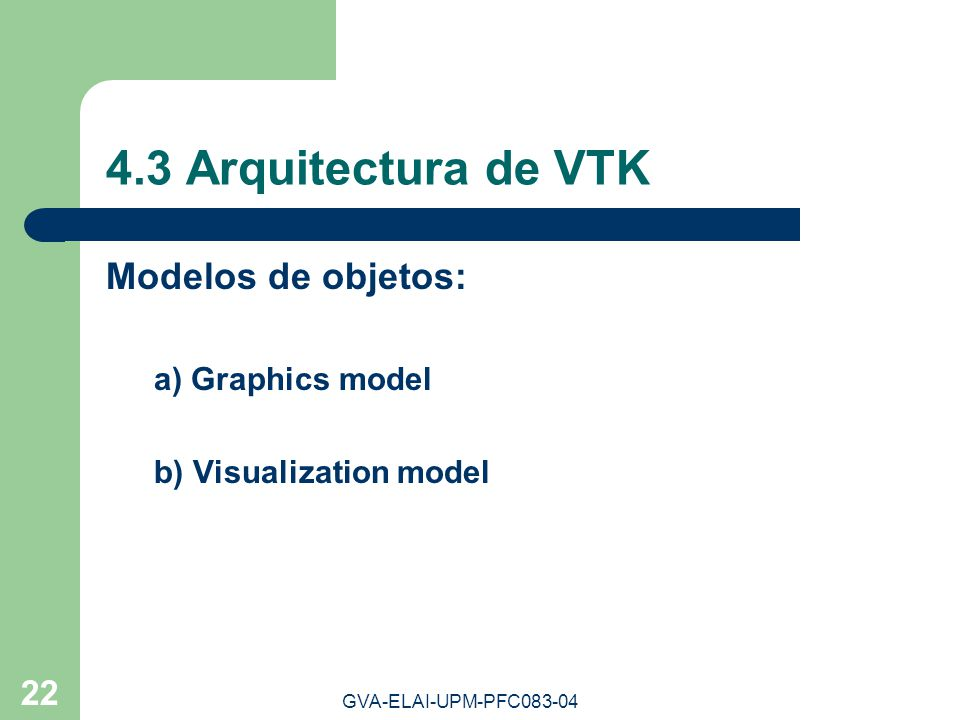 GVA-ELAI-UPM-PFC083-04 22 4.3 Arquitectura de VTK Modelos de objetos: a) Graphics model b) Visualization model