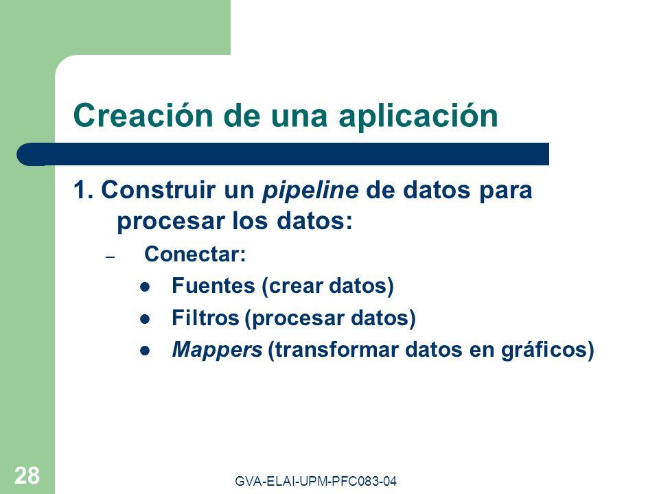 GVA-ELAI-UPM-PFC083-04 28 Creación de una aplicación 1. Construir un pipeline de datos para procesar los datos: – Conectar: Fuentes (crear datos) Filt