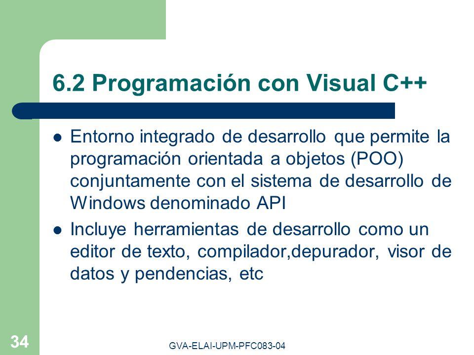 GVA-ELAI-UPM-PFC083-04 34 6.2 Programación con Visual C++ Entorno integrado de desarrollo que permite la programación orientada a objetos (POO) conjun