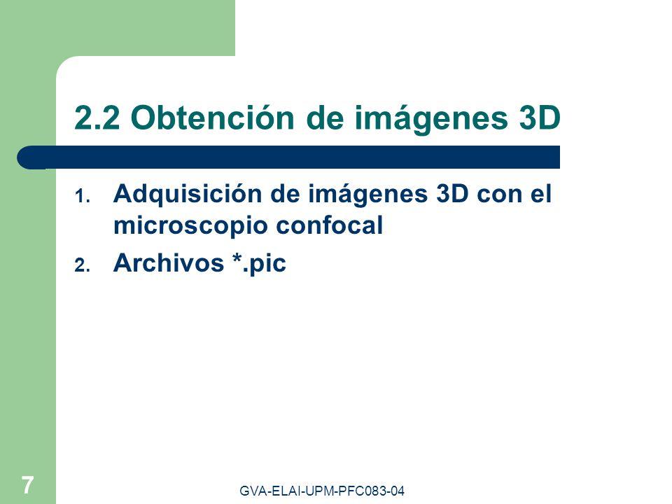 GVA-ELAI-UPM-PFC083-04 7 2.2 Obtención de imágenes 3D 1. Adquisición de imágenes 3D con el microscopio confocal 2. Archivos *.pic