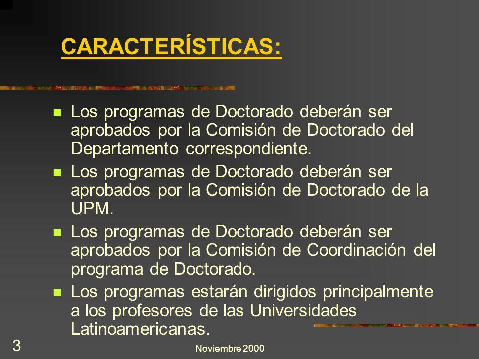 Noviembre 2000 3 Los programas de Doctorado deberán ser aprobados por la Comisión de Doctorado del Departamento correspondiente. Los programas de Doct