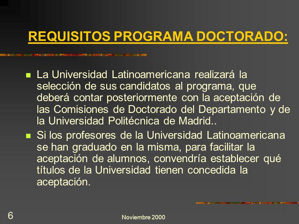 Noviembre 2000 6 REQUISITOS PROGRAMA DOCTORADO: La Universidad Latinoamericana realizará la selección de sus candidatos al programa, que deberá contar