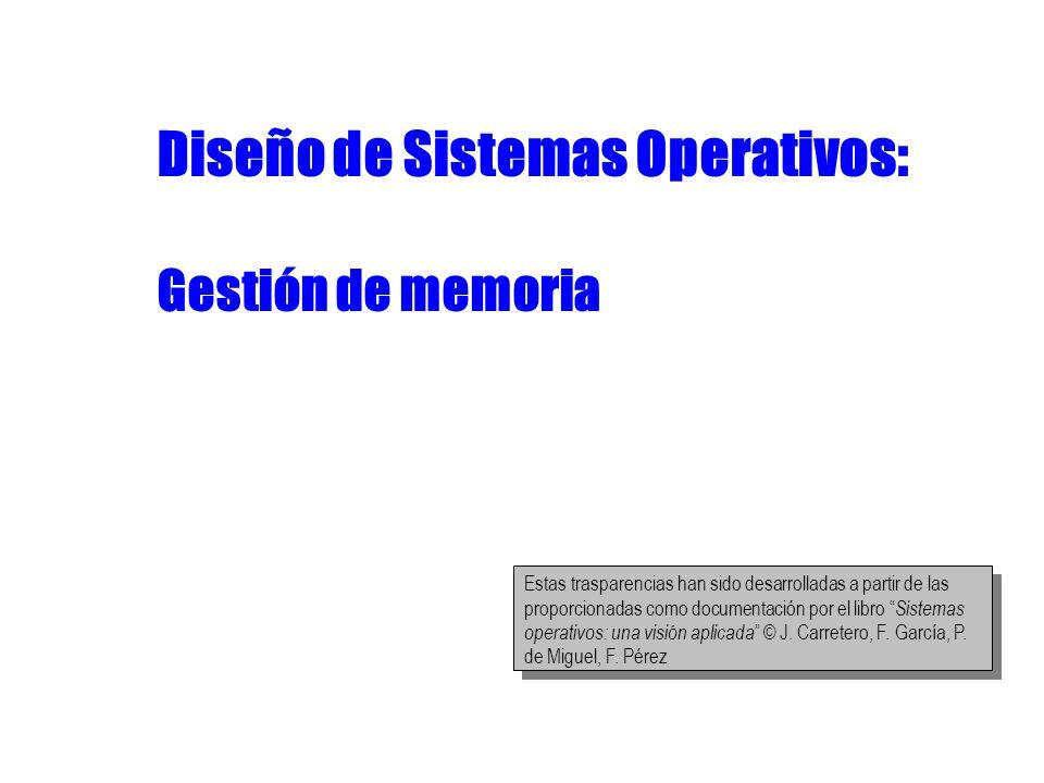 Diseño de Sistemas Operativos 81 Gestión de Memoria Memoria Virtual: Liberación de región Actualizar tabla de regiones para eliminar región Marcar como inválidas páginas asociadas Si región privada, se libera espacio de swap La liberación puede deberse a: –Solicitud explícita (p.ej.