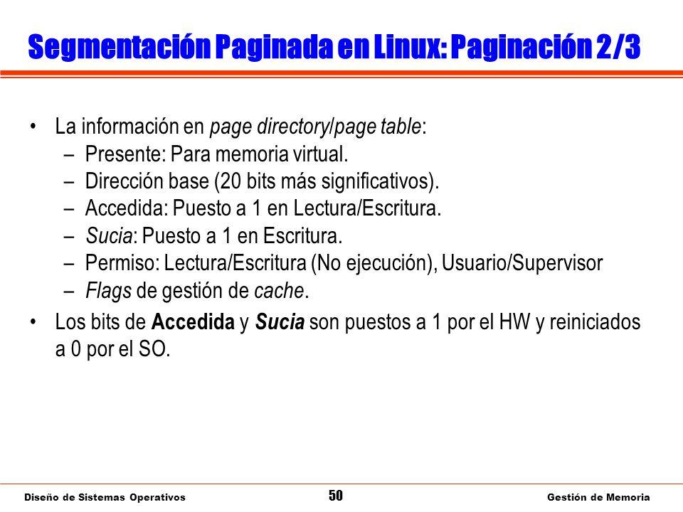 Diseño de Sistemas Operativos 50 Gestión de Memoria Segmentación Paginada en Linux: Paginación 2/3 La información en page directory / page table : –Presente: Para memoria virtual.