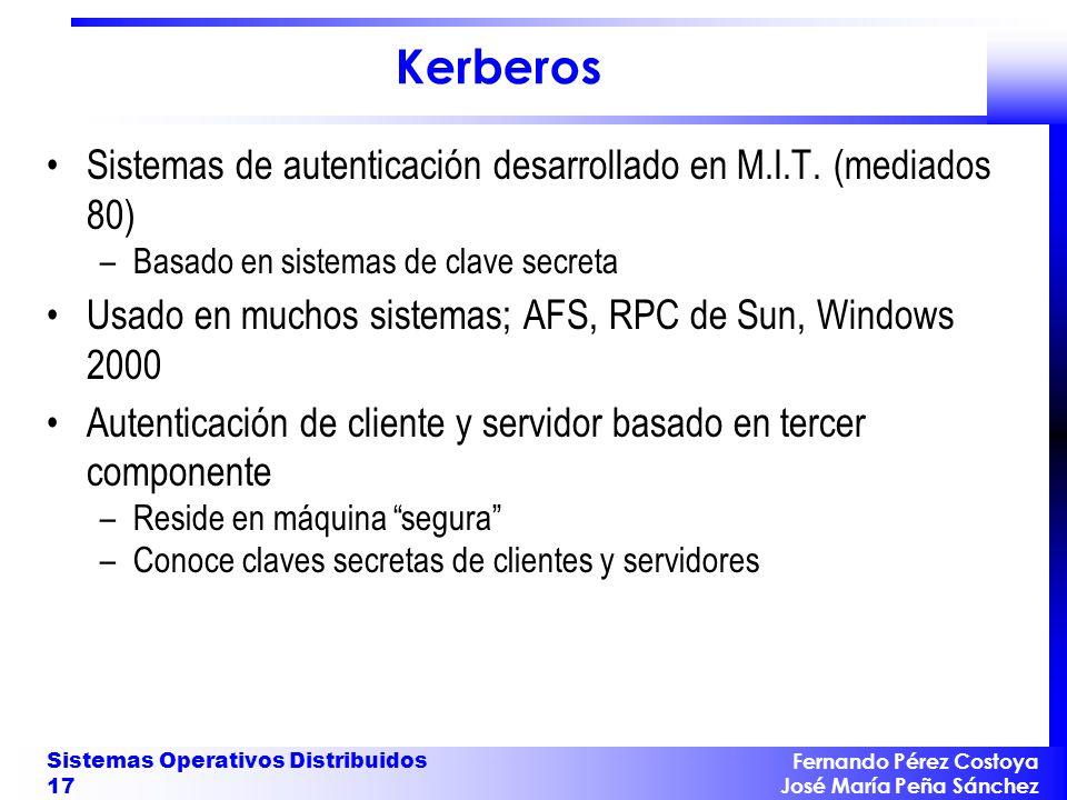 Fernando Pérez Costoya José María Peña Sánchez Sistemas Operativos Distribuidos 17 Kerberos Sistemas de autenticación desarrollado en M.I.T. (mediados