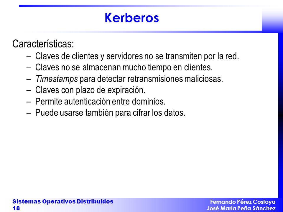 Fernando Pérez Costoya José María Peña Sánchez Sistemas Operativos Distribuidos 18 Kerberos Características: –Claves de clientes y servidores no se tr