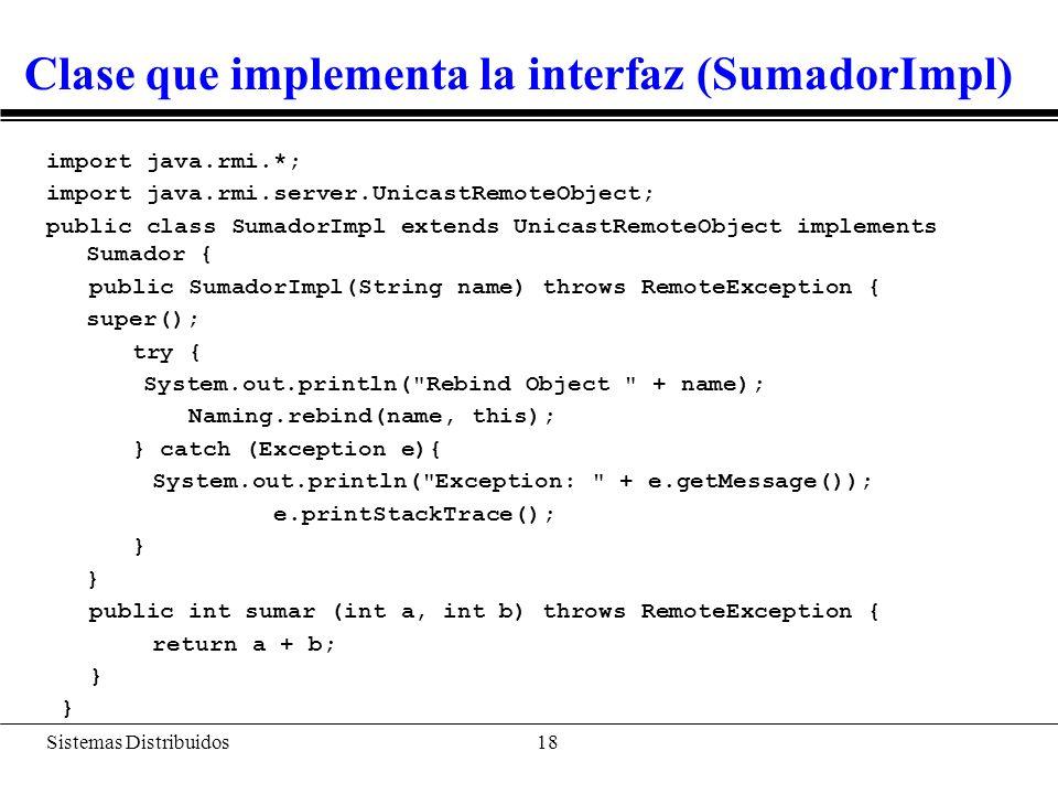 Sistemas Distribuidos 19 Código del servidor (SumadorServer) import java.rmi.*; import java.rmi.server.*; public class SumadorServer { public static void main (String args[]) { try { SumadorImpl misuma = new SumadorImpl( MiSumador ); } catch(Exception e) { System.err.println( System exception + e); }