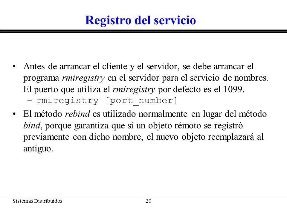 Sistemas Distribuidos 21 Código en el cliente (SumadorClient) import java.rmi.registry.*; import java.rmi.server.*; public class SumadorClient { public static void main(String args[]){ int res = 0; try { System.out.println( Buscando Objeto ); Sumador misuma = (Sumador)Naming.lookup( rmi:// + args[0] + / + MiSumador ); res = misuma.sumar(5, 2); System.out.println( 5 + 2 = + res); } catch(Exception e){ System.err.println( System exception ); } System.exit(0); }