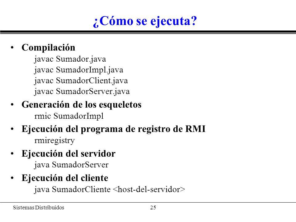 Sistemas Distribuidos 26 Java RMI vs CORBA Java RMI es más sencillo: –Trata sólo con objetos Java.