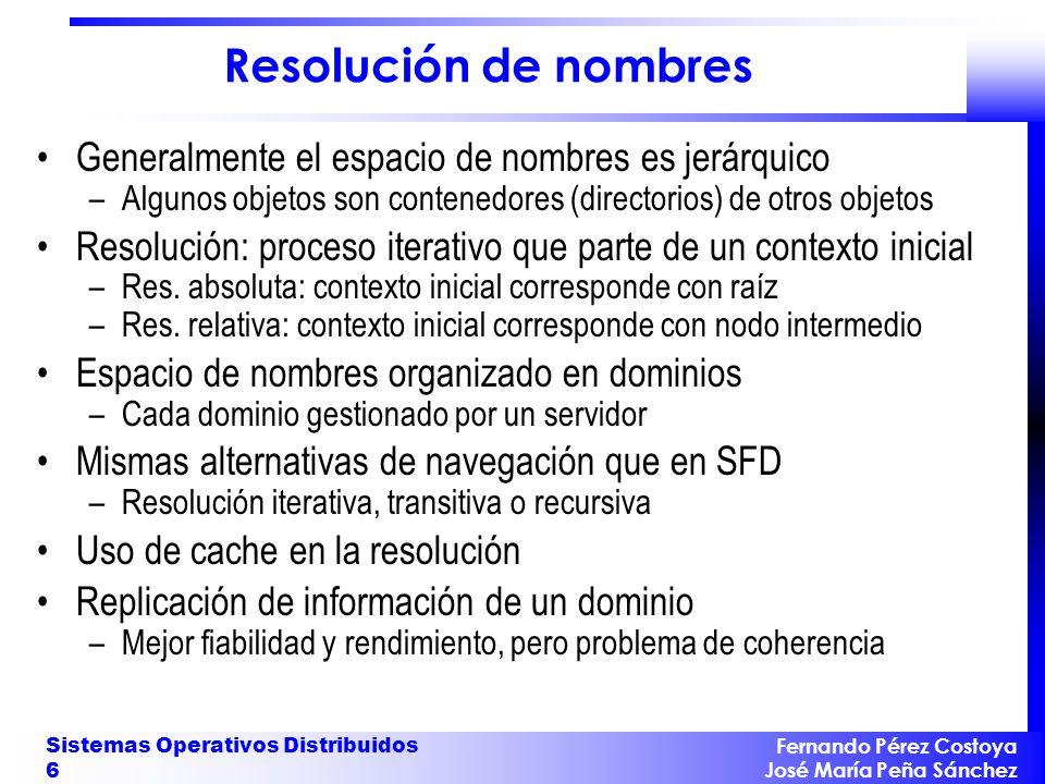 Fernando Pérez Costoya José María Peña Sánchez Sistemas Operativos Distribuidos 6 Resolución de nombres Generalmente el espacio de nombres es jerárqui
