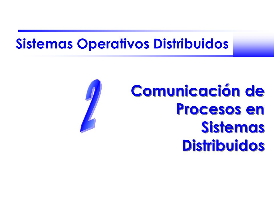 Sistemas Operativos Distribuidos Comunicación de Procesos en Sistemas Distribuidos