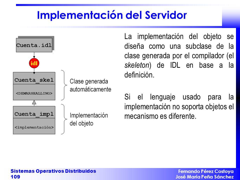 Fernando Pérez Costoya José María Peña Sánchez Sistemas Operativos Distribuidos 109 Implementación del Servidor La implementación del objeto se diseña