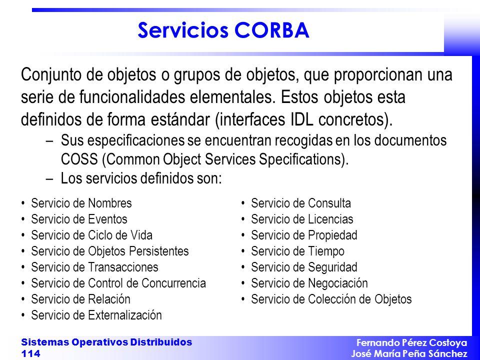 Fernando Pérez Costoya José María Peña Sánchez Sistemas Operativos Distribuidos 114 Servicios CORBA Conjunto de objetos o grupos de objetos, que propo
