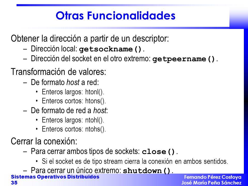 Fernando Pérez Costoya José María Peña Sánchez Sistemas Operativos Distribuidos 35 Otras Funcionalidades Obtener la dirección a partir de un descriptor: –Dirección local: getsockname().