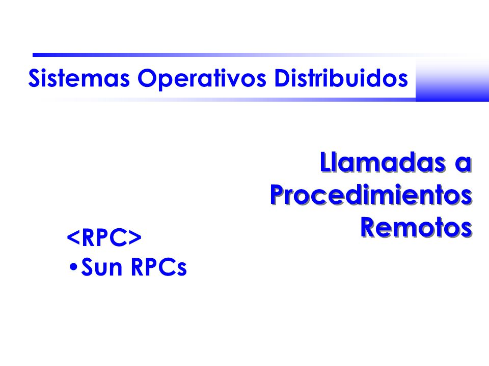 Sistemas Operativos Distribuidos Llamadas a Procedimientos Remotos Sun RPCs