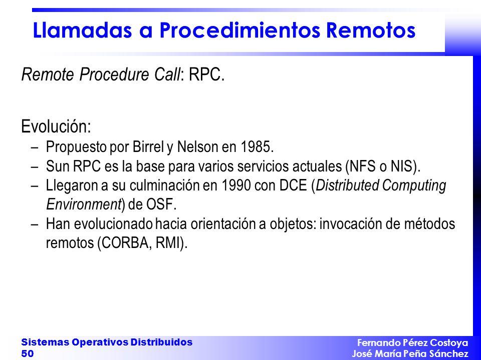 Fernando Pérez Costoya José María Peña Sánchez Sistemas Operativos Distribuidos 50 Llamadas a Procedimientos Remotos Remote Procedure Call : RPC.