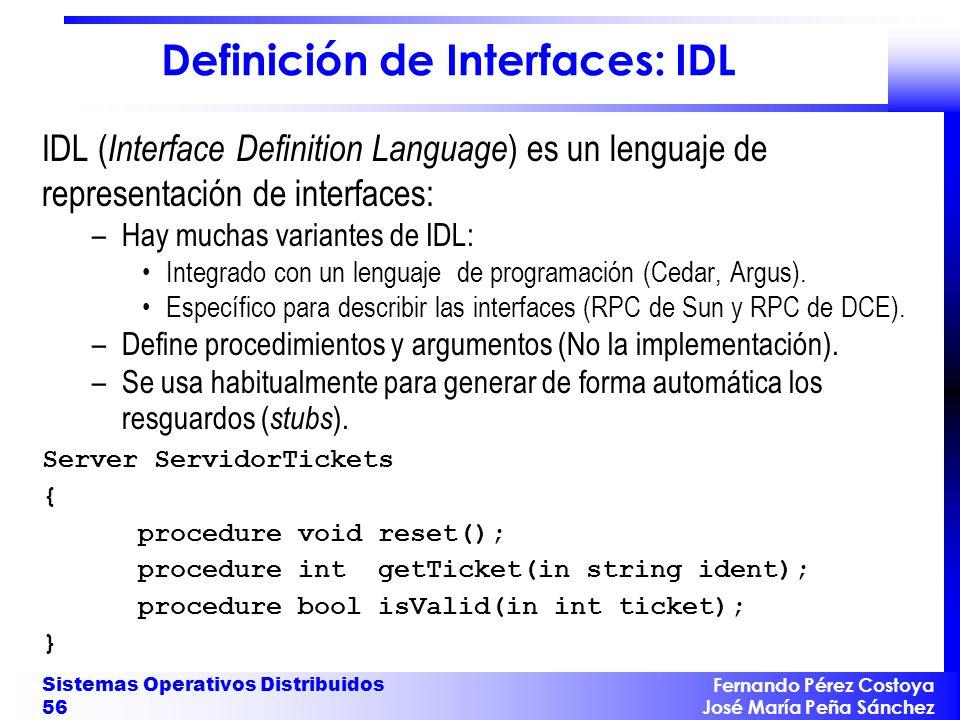 Fernando Pérez Costoya José María Peña Sánchez Sistemas Operativos Distribuidos 56 Definición de Interfaces: IDL IDL ( Interface Definition Language )