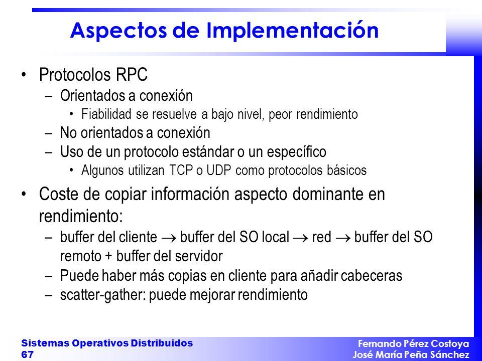 Fernando Pérez Costoya José María Peña Sánchez Sistemas Operativos Distribuidos 67 Aspectos de Implementación Protocolos RPC –Orientados a conexión Fi