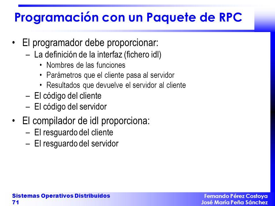 Fernando Pérez Costoya José María Peña Sánchez Sistemas Operativos Distribuidos 71 Programación con un Paquete de RPC El programador debe proporcionar