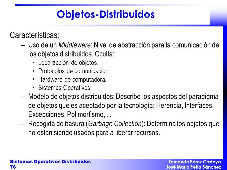 Fernando Pérez Costoya José María Peña Sánchez Sistemas Operativos Distribuidos 76 Objetos-Distribuidos Características: –Uso de un Middleware : Nivel