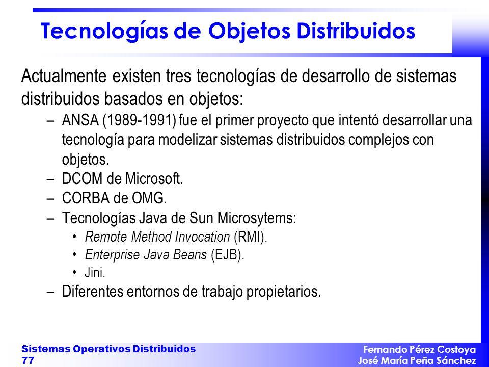 Fernando Pérez Costoya José María Peña Sánchez Sistemas Operativos Distribuidos 77 Tecnologías de Objetos Distribuidos Actualmente existen tres tecnol
