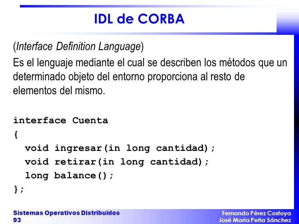 Fernando Pérez Costoya José María Peña Sánchez Sistemas Operativos Distribuidos 93 IDL de CORBA ( Interface Definition Language ) Es el lenguaje media