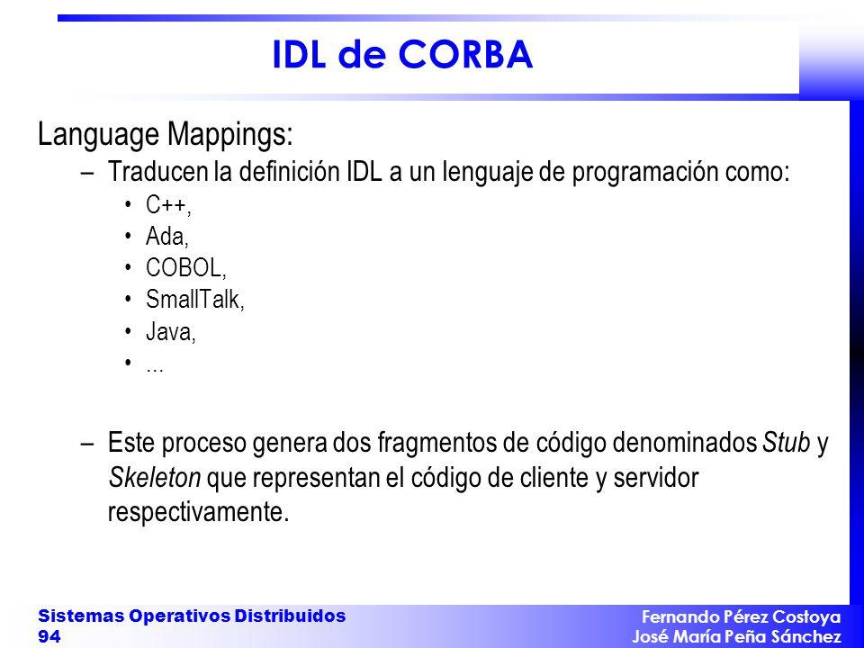 Fernando Pérez Costoya José María Peña Sánchez Sistemas Operativos Distribuidos 94 IDL de CORBA Language Mappings: –Traducen la definición IDL a un le