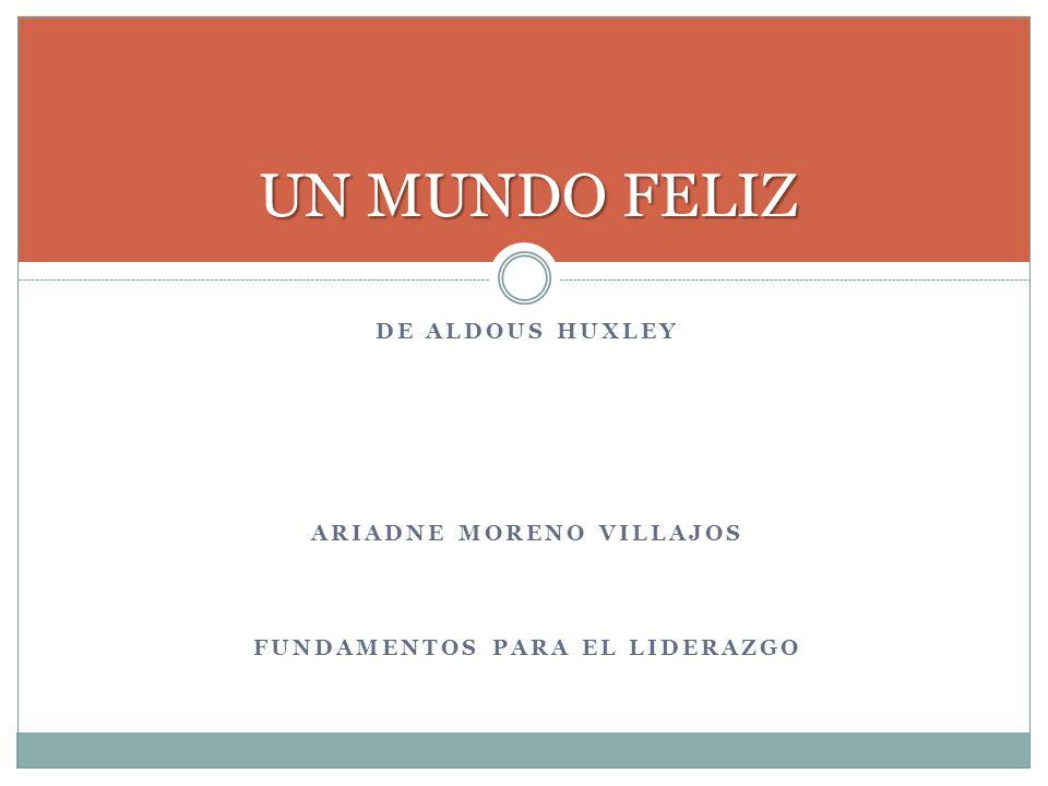 DE ALDOUS HUXLEY ARIADNE MORENO VILLAJOS FUNDAMENTOS PARA EL LIDERAZGO UN MUNDO FELIZ