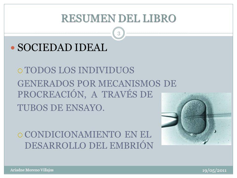 RESUMEN DEL LIBRO 19/05/2011 Ariadne Moreno Villajos 3 SOCIEDAD IDEAL TODOS LOS INDIVIDUOS GENERADOS POR MECANISMOS DE PROCREACIÓN, A TRAVÉS DE TUBOS