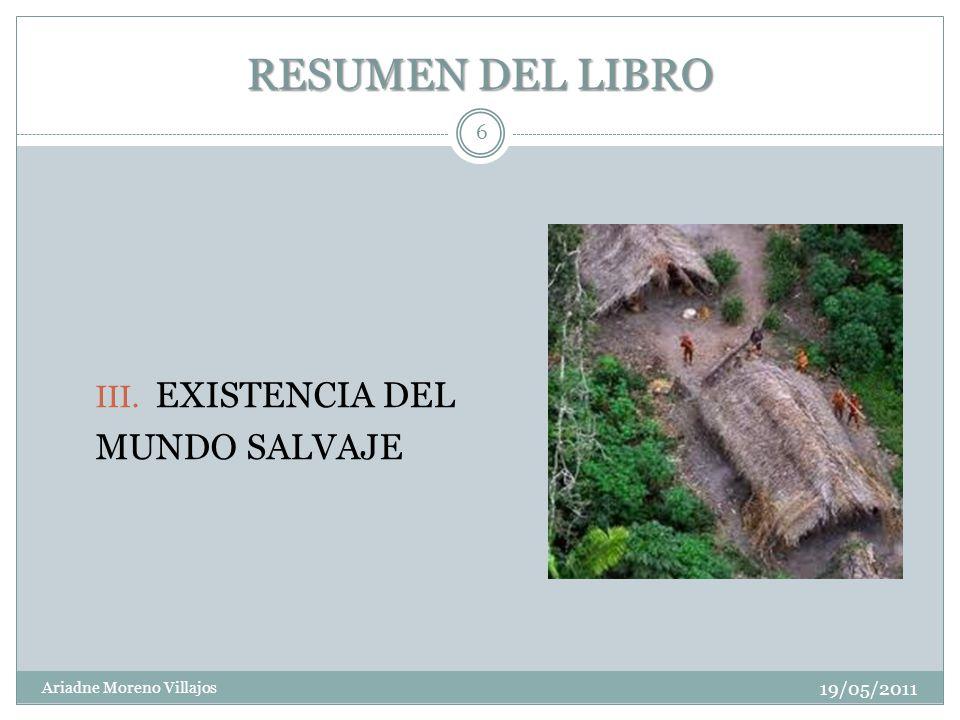 RESUMEN DEL LIBRO 19/05/2011 Ariadne Moreno Villajos 6 III. EXISTENCIA DEL MUNDO SALVAJE