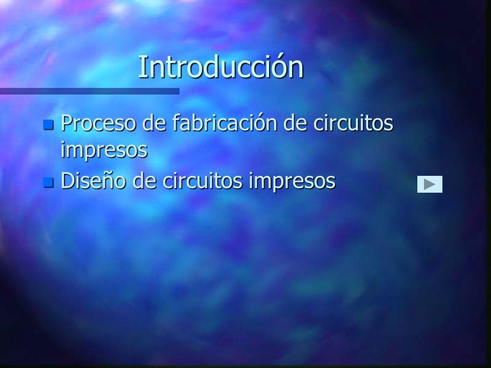 Introducción n Proceso de fabricación de circuitos impresos n Diseño de circuitos impresos