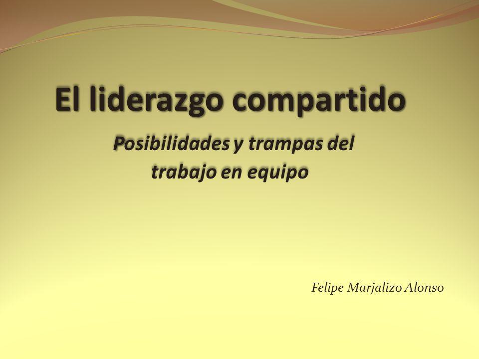 El liderazgo compartido P Posibilidades y trampas del trabajo en equipo El liderazgo compartido P Posibilidades y trampas del trabajo en equipo Felipe