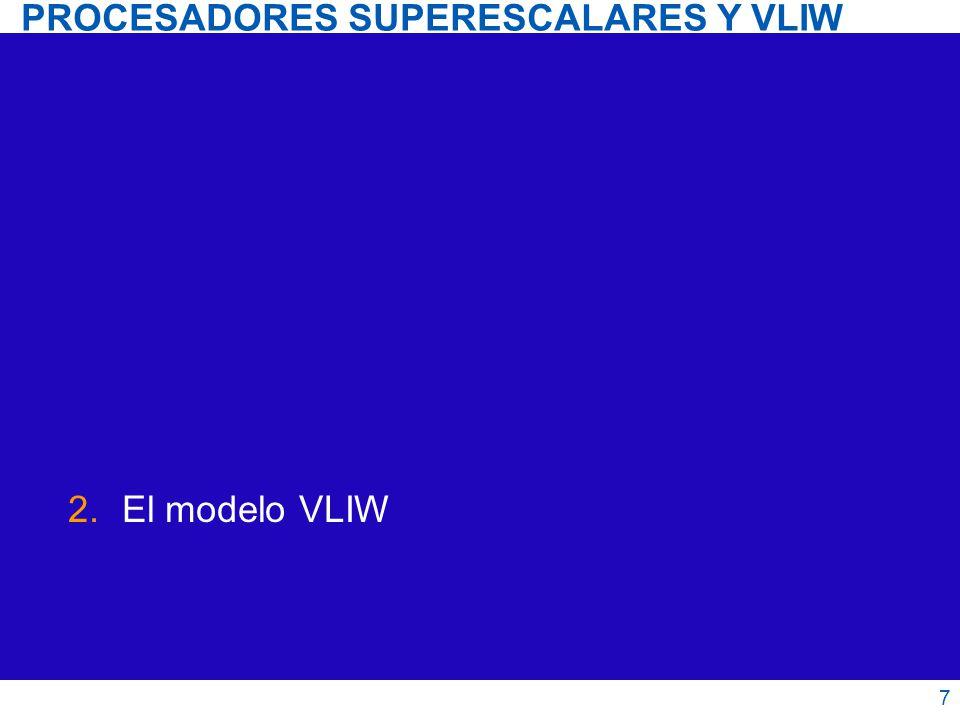 Procesadores superescalares y VLIW 8 VLIW = Very Long Instruction Word El compilador empaqueta varias operaciones en una nueva instrucción.