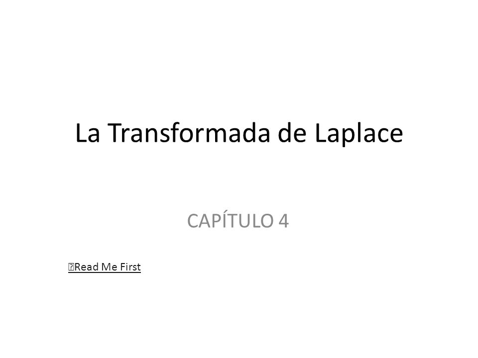 La Transformada de Laplace CAPÍTULO 4 Read Me First